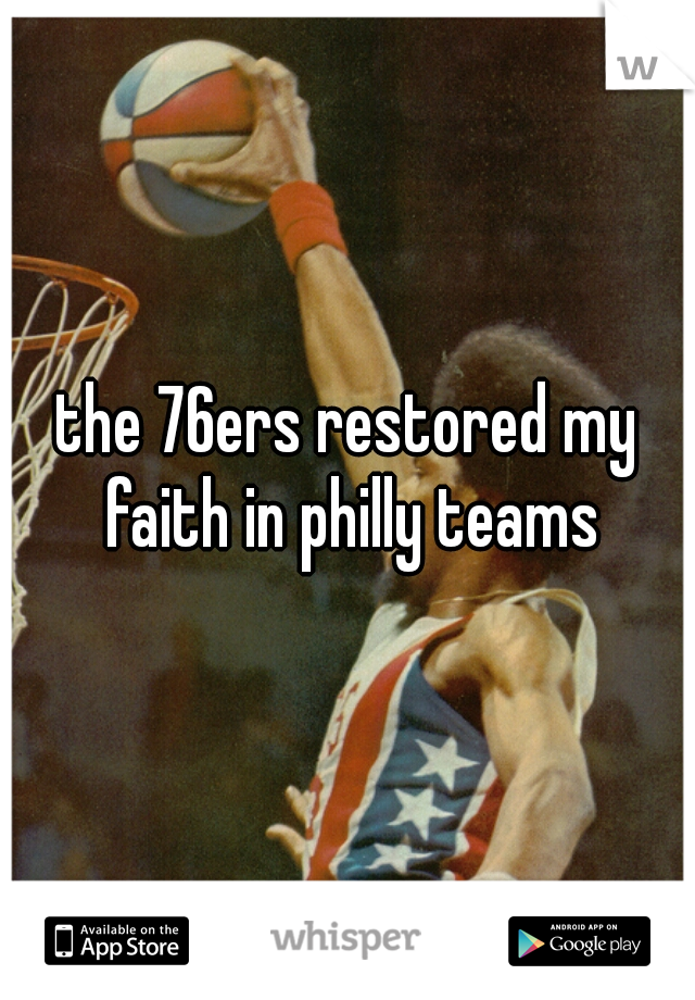 the 76ers restored my faith in philly teams