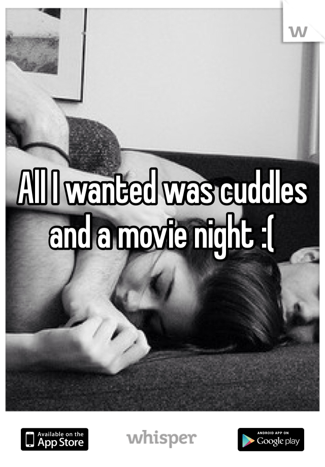 All I wanted was cuddles and a movie night :(
