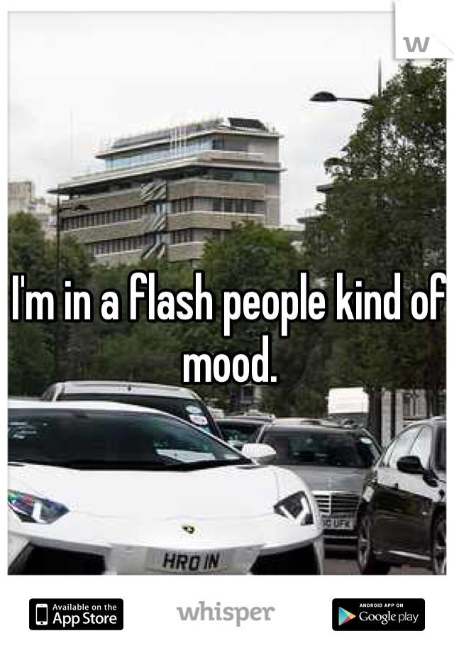 I'm in a flash people kind of mood.