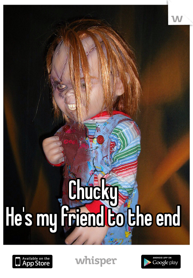 Chucky He's my friend to the end