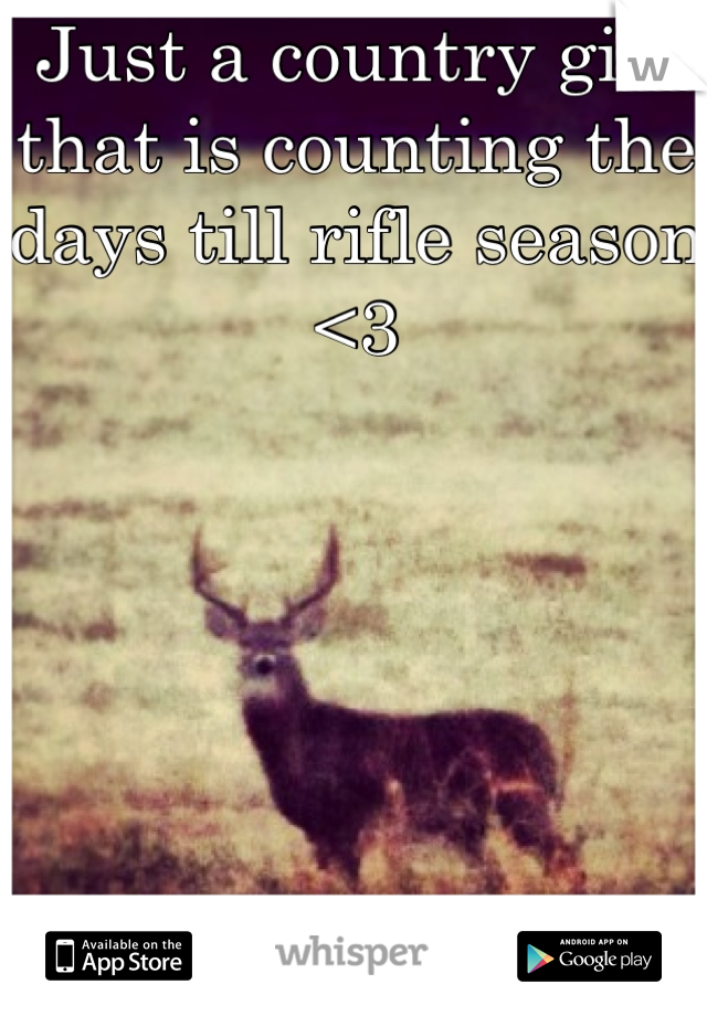 Just a country girl that is counting the days till rifle season <3        Future victim!!