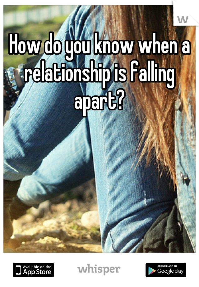 How do you know when a relationship is falling apart?
