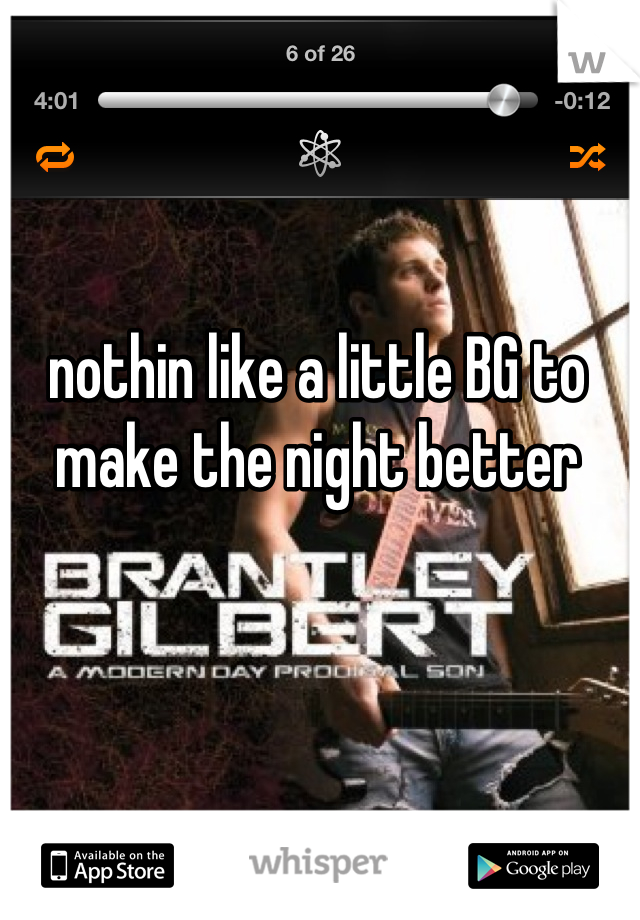nothin like a little BG to make the night better