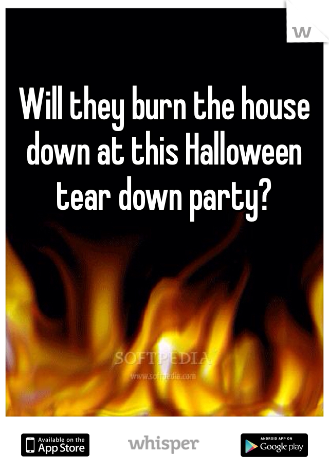 Will they burn the house down at this Halloween tear down party?