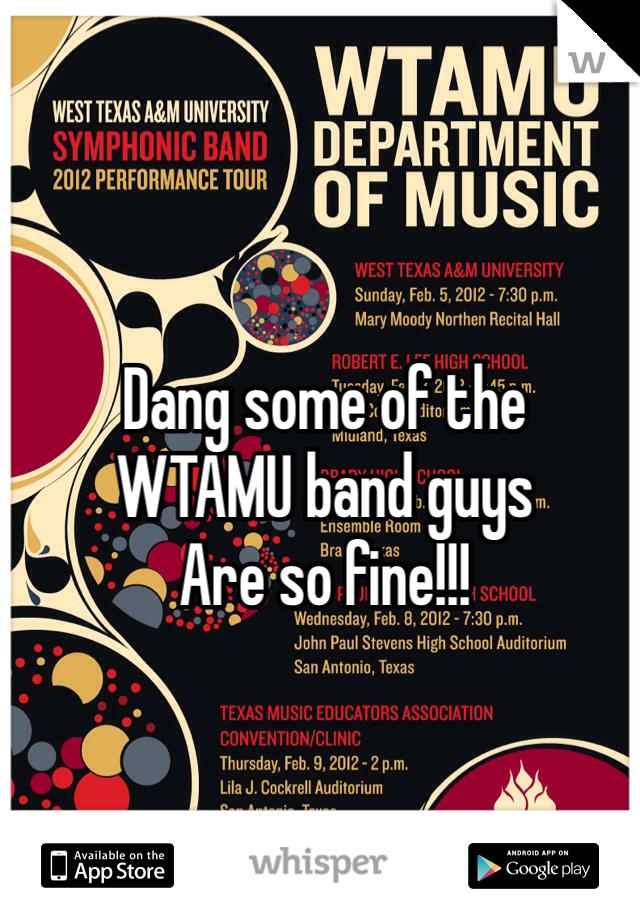 Dang some of the  WTAMU band guys Are so fine!!!