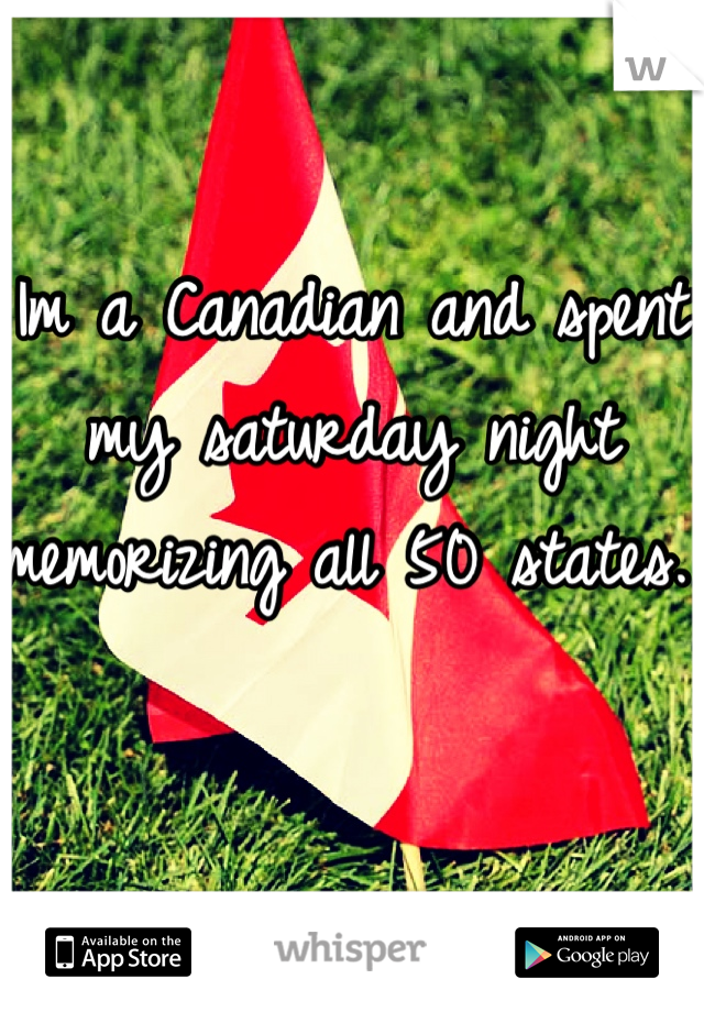 Im a Canadian and spent my saturday night memorizing all 50 states.