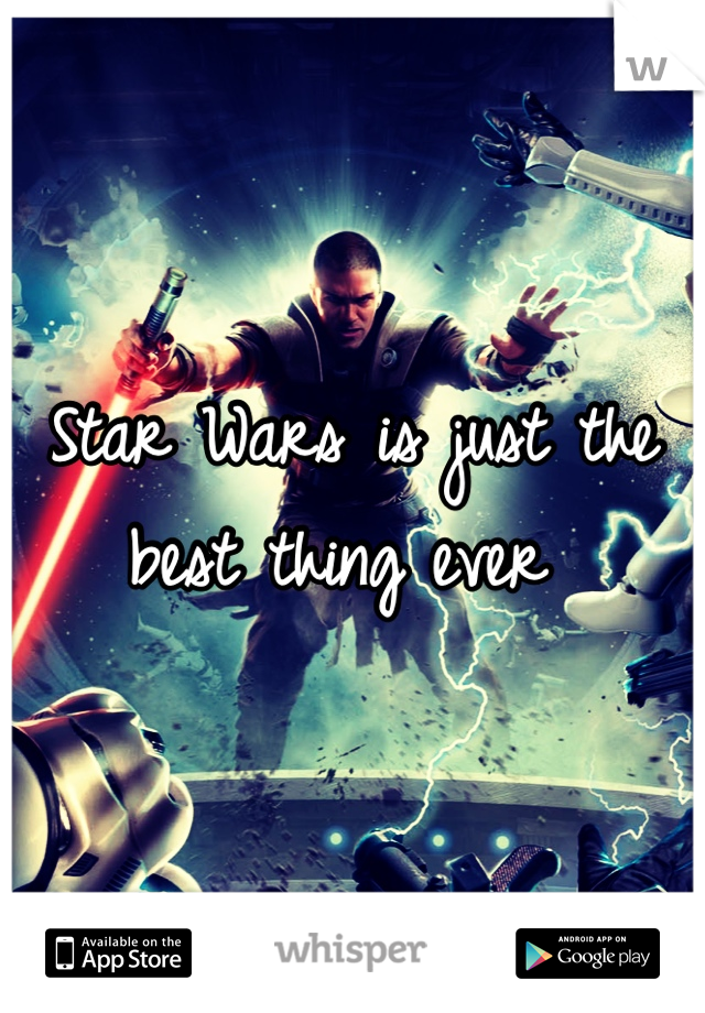 Star Wars is just the best thing ever