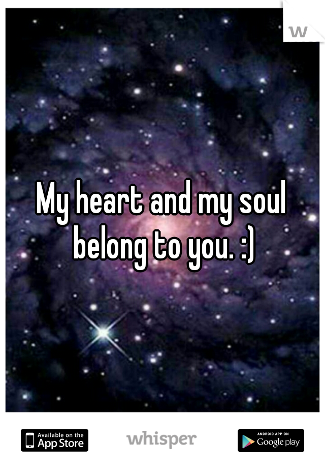 My heart and my soul belong to you. :)