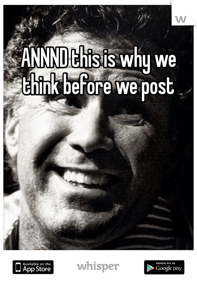 ANNND this is why we think before we post