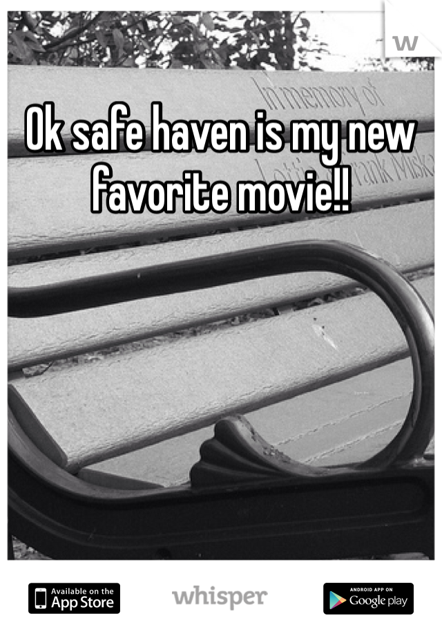 Ok safe haven is my new favorite movie!!