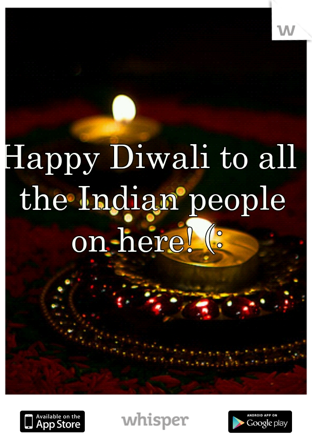 Happy Diwali to all the Indian people on here! (: