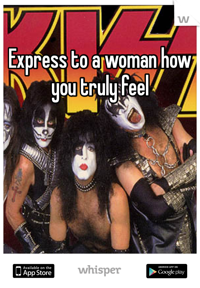 Express to a woman how you truly feel