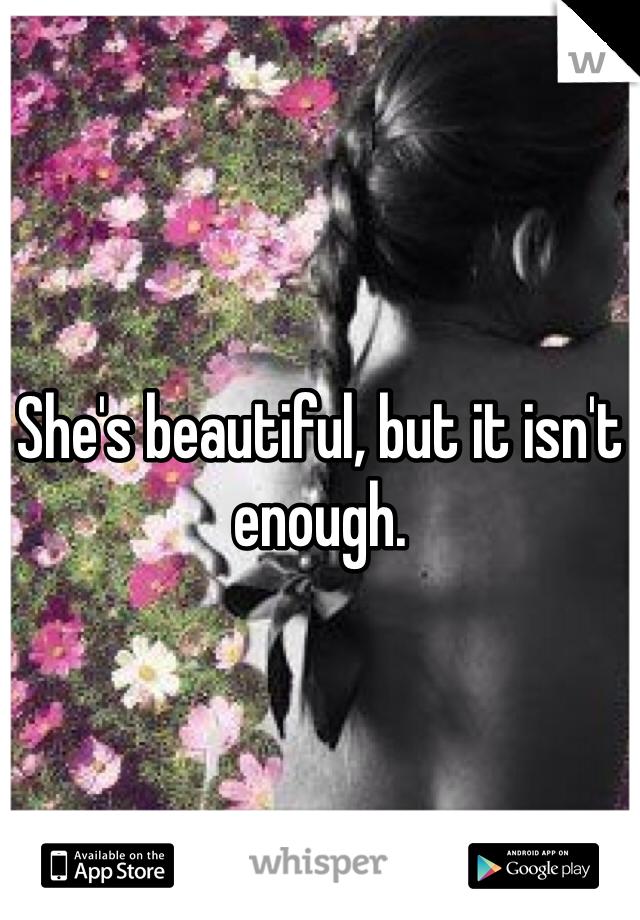 She's beautiful, but it isn't enough.