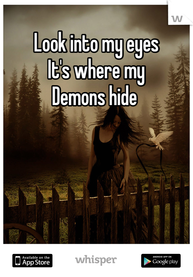 Look into my eyes It's where my  Demons hide