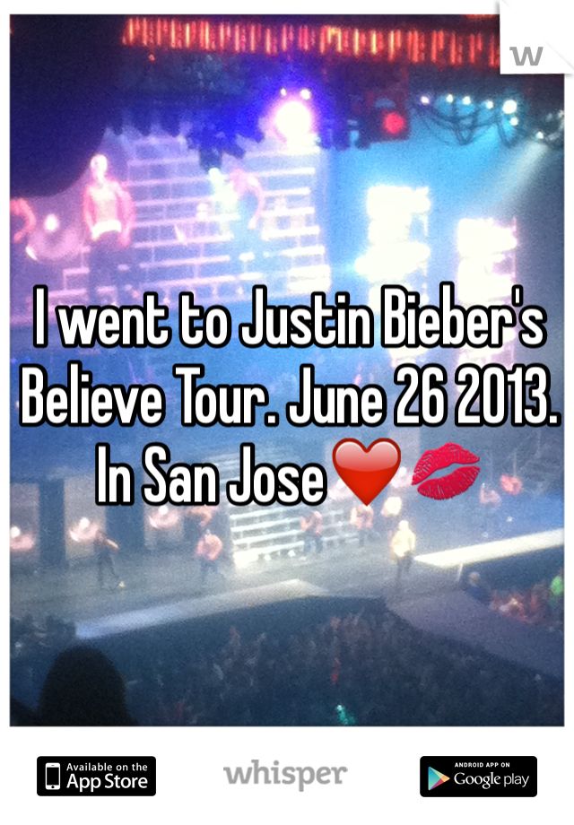 I went to Justin Bieber's Believe Tour. June 26 2013. In San Jose❤️💋