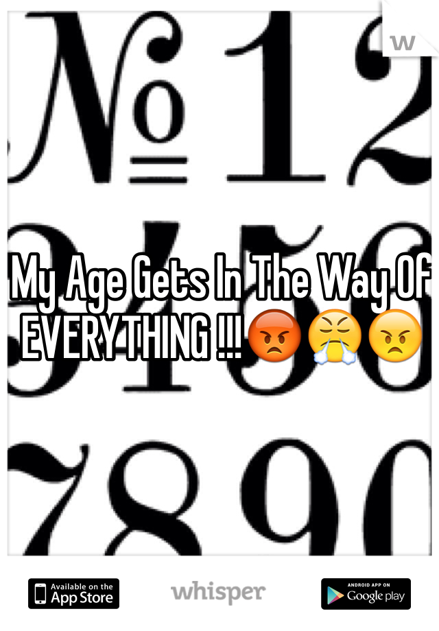 My Age Gets In The Way Of EVERYTHING !!!😡😤😠