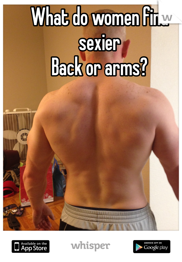 What do women find sexier  Back or arms?
