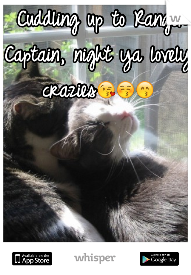 Cuddling up to Ranger Captain, night ya lovely crazies😘😚😙