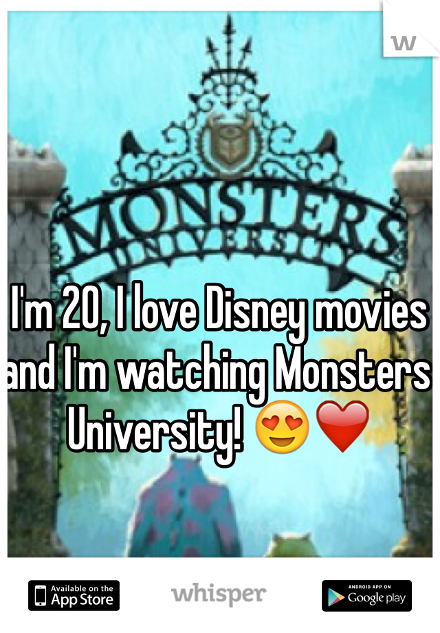 I'm 20, I love Disney movies and I'm watching Monsters University! 😍❤️