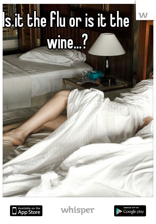 Is it the flu or is it the wine...?