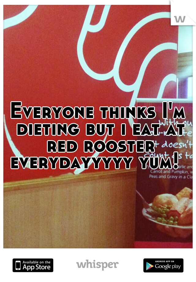 Everyone thinks I'm dieting but i eat at red rooster everydayyyyy yum!