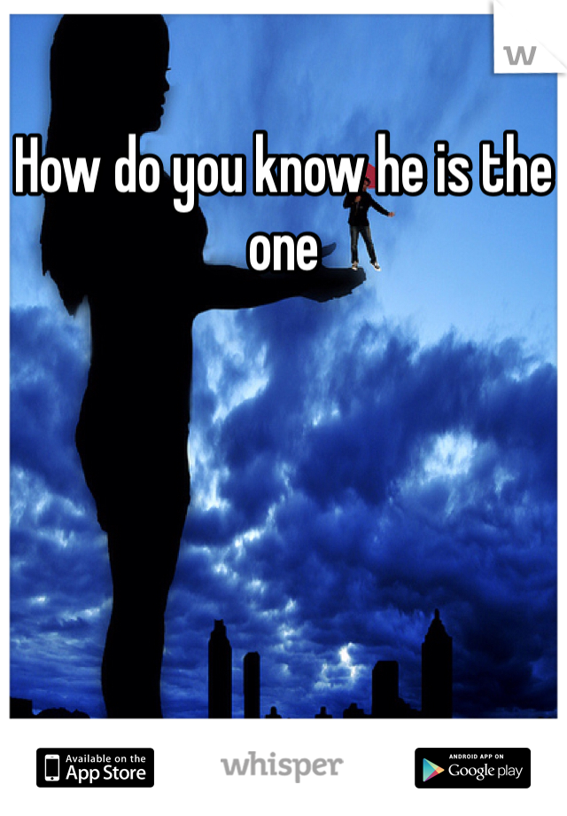 How do you know he is the one