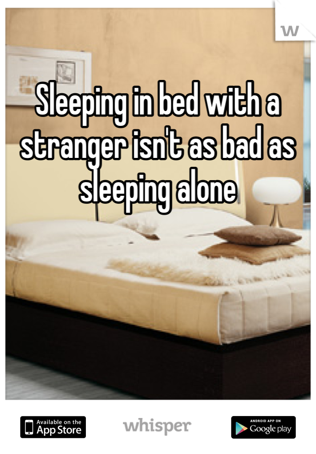 Sleeping in bed with a stranger isn't as bad as sleeping alone