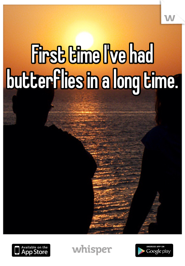 First time I've had butterflies in a long time.