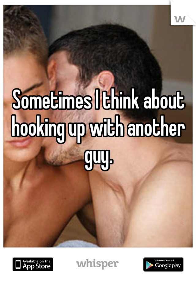 Sometimes I think about hooking up with another guy.