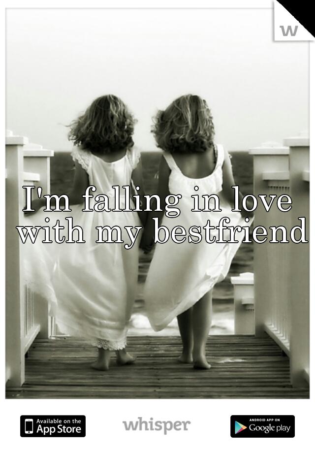 I'm falling in love with my bestfriend