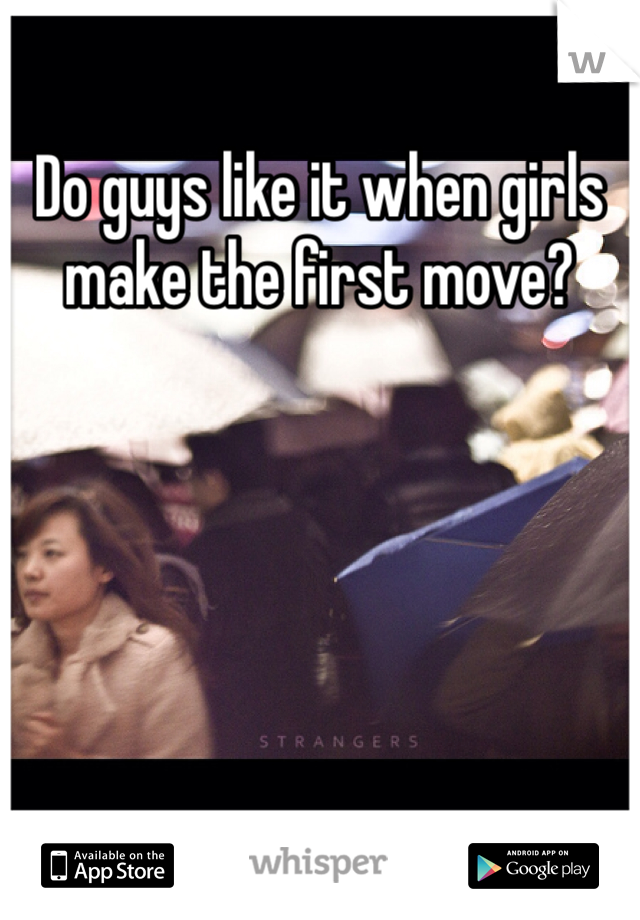 Do guys like it when girls make the first move?