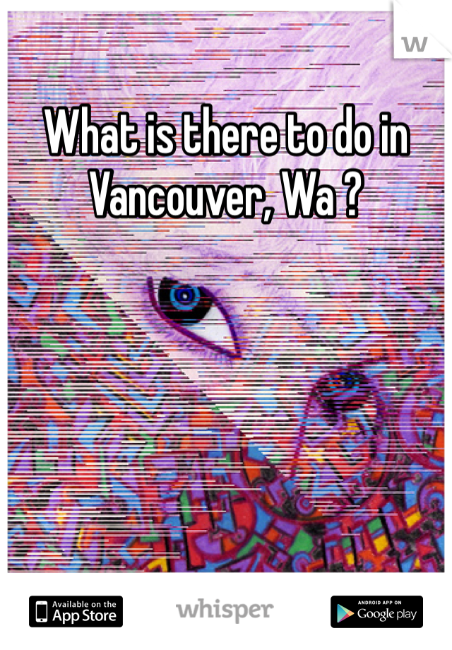 What is there to do in  Vancouver, Wa ?
