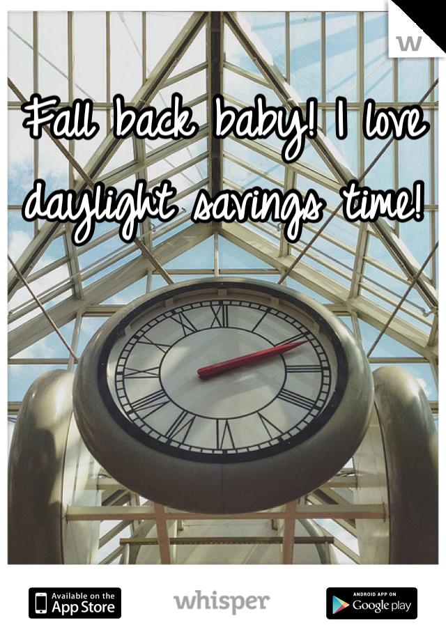 Fall back baby! I love daylight savings time!