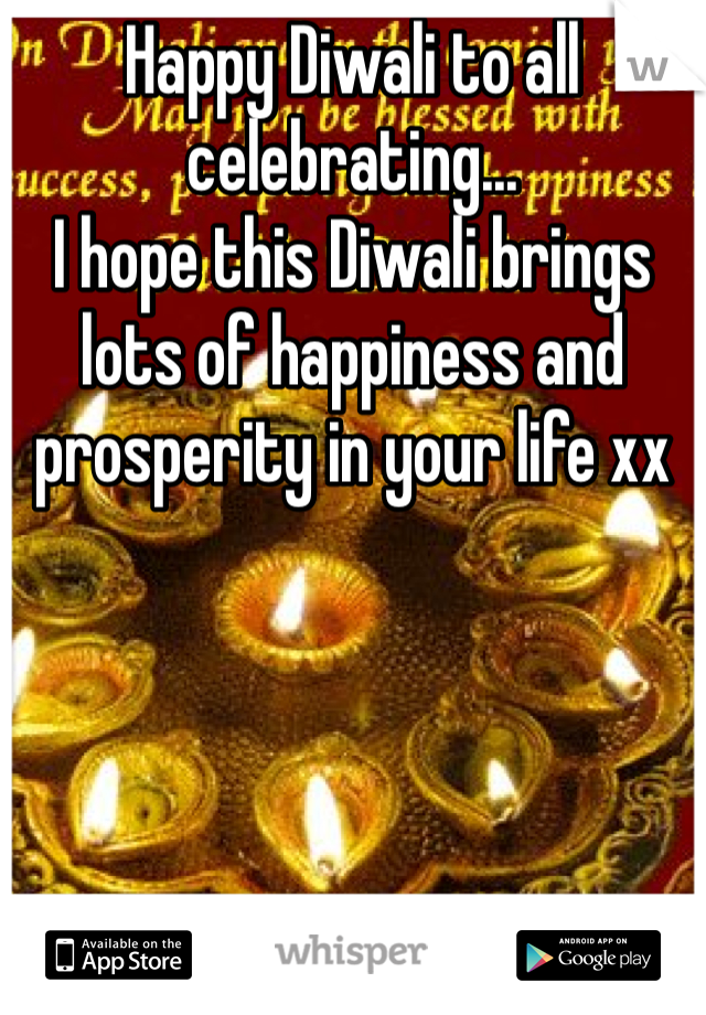 Happy Diwali to all celebrating... I hope this Diwali brings lots of happiness and prosperity in your life xx