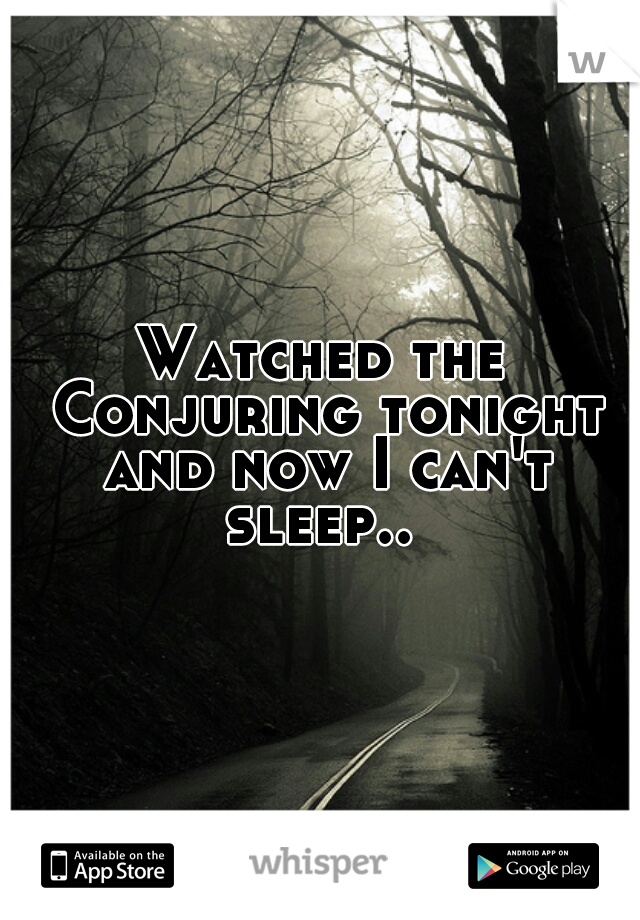 Watched the Conjuring tonight and now I can't sleep..