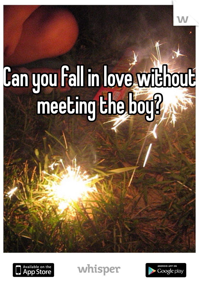 Can you fall in love without meeting the boy?