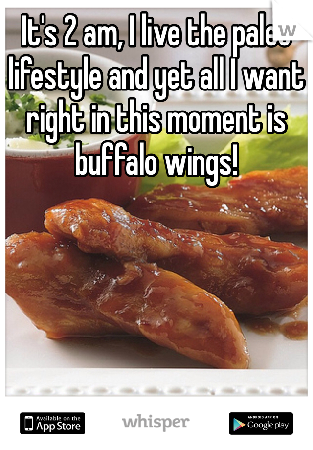 It's 2 am, I live the paleo lifestyle and yet all I want right in this moment is buffalo wings!