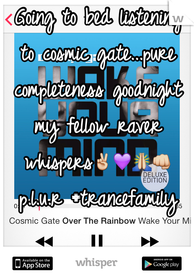 Going to bed listening to cosmic gate...pure completeness goodnight my fellow raver whispers✌️💜🙏👊p.l.u.r #trancefamily