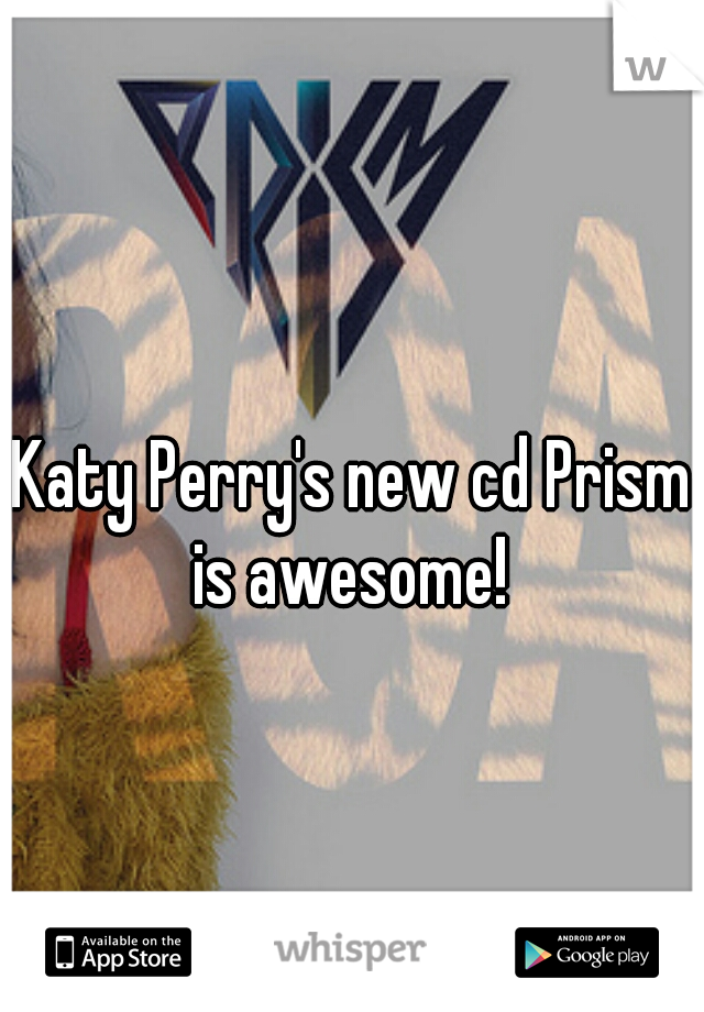 Katy Perry's new cd Prism is awesome!