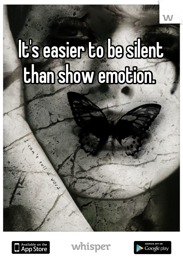 It's easier to be silent than show emotion.