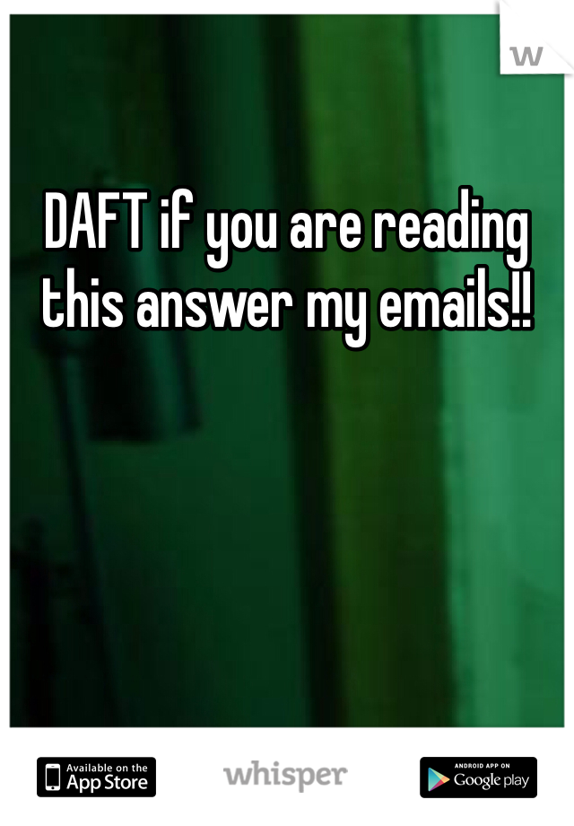DAFT if you are reading this answer my emails!!