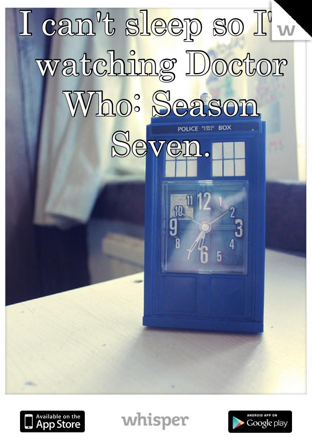 I can't sleep so I'm watching Doctor Who: Season Seven.