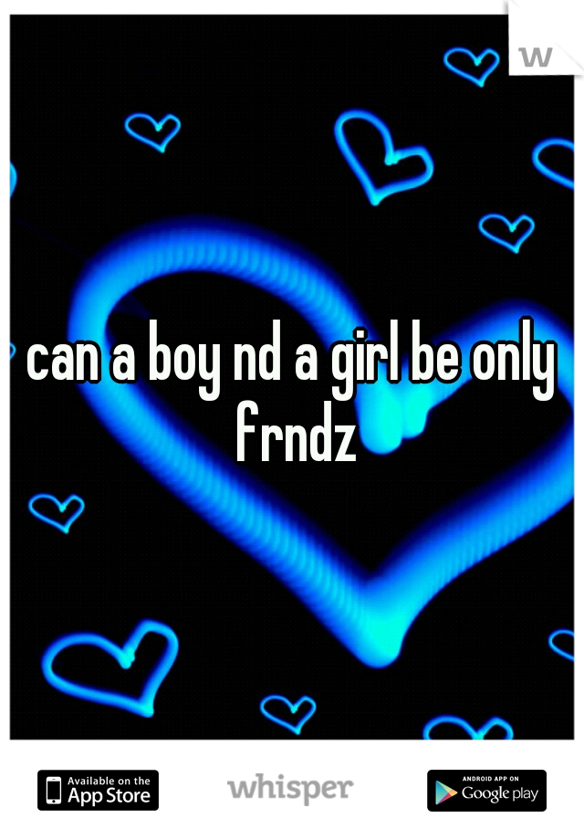 can a boy nd a girl be only frndz