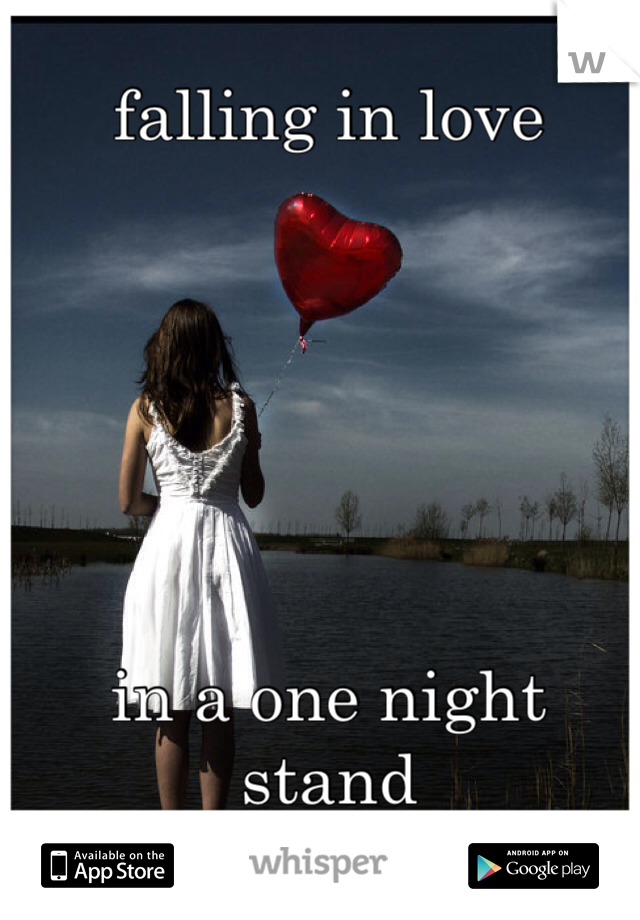 falling in love       in a one night stand