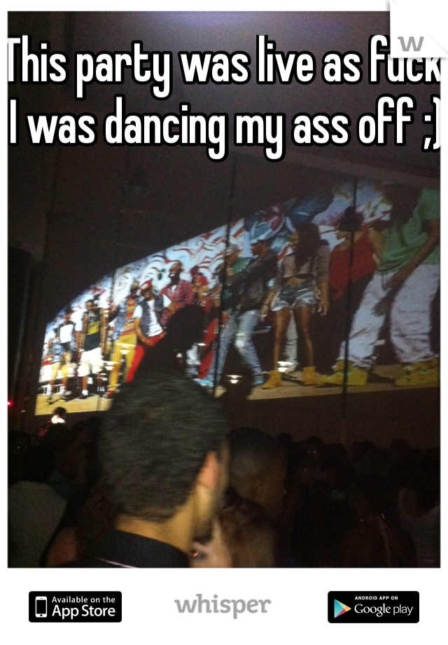 This party was live as fuck! I was dancing my ass off ;)