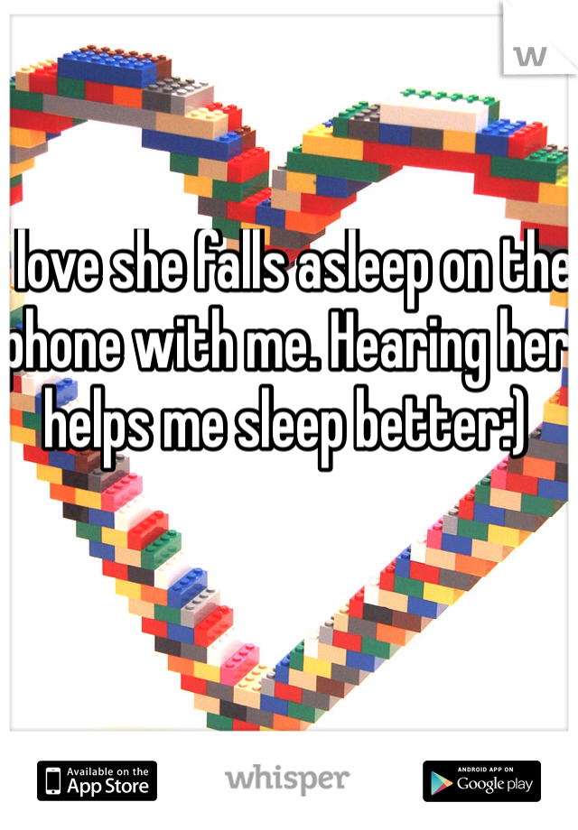 I love she falls asleep on the phone with me. Hearing her helps me sleep better:)