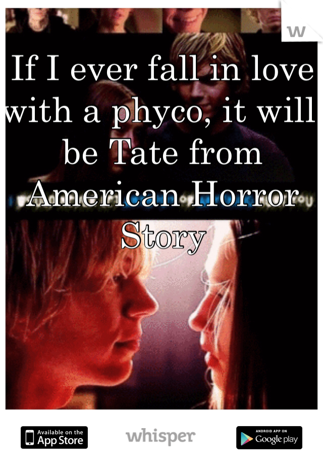 If I ever fall in love with a phyco, it will be Tate from American Horror Story