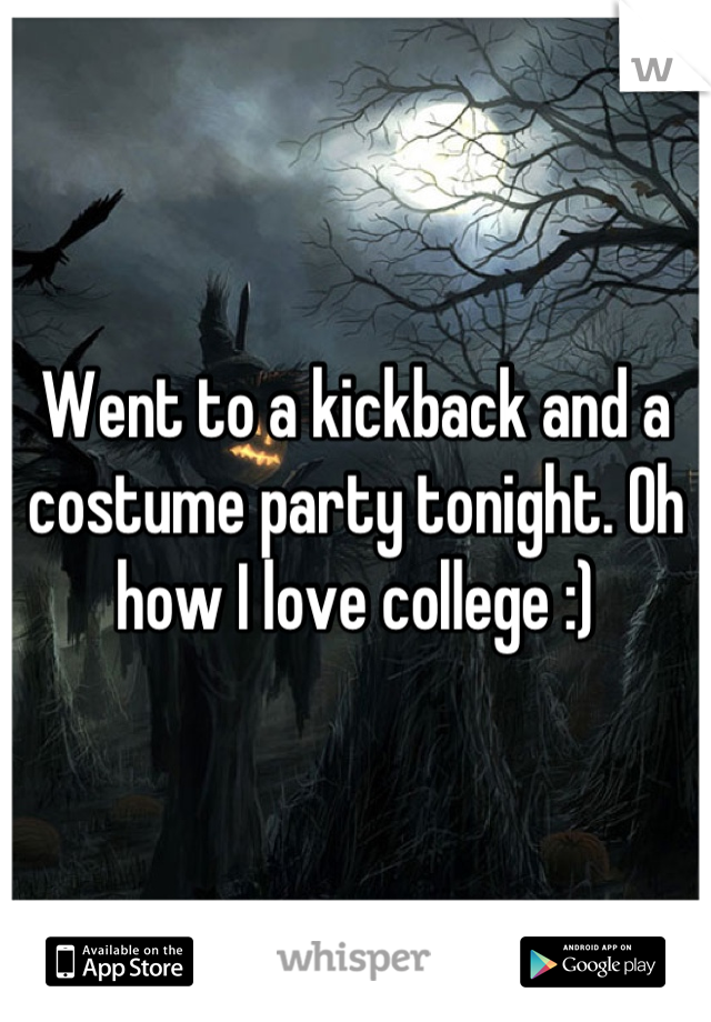 Went to a kickback and a costume party tonight. Oh how I love college :)