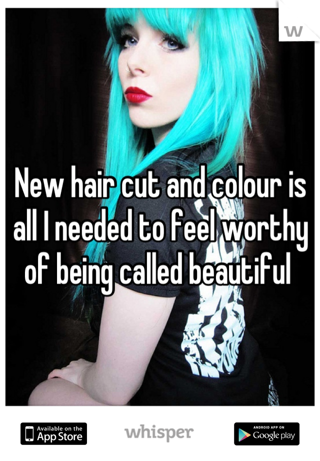 New hair cut and colour is all I needed to feel worthy of being called beautiful