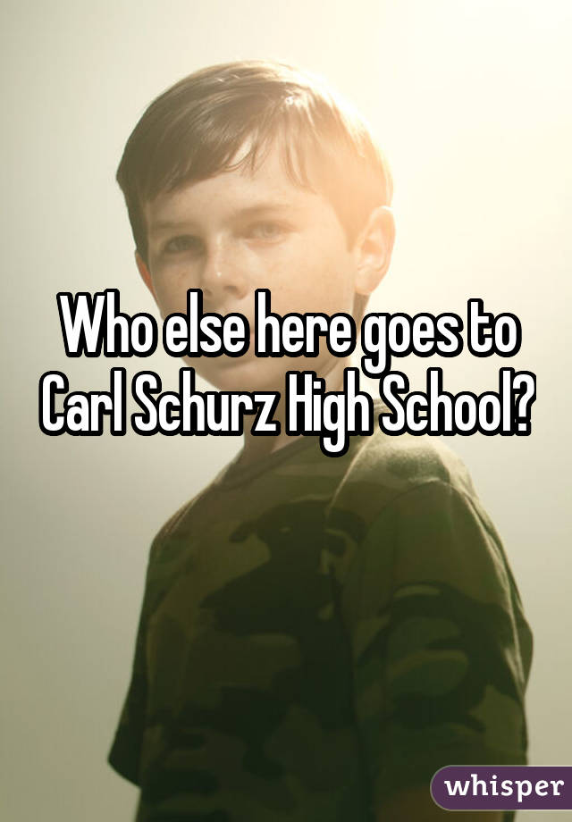 Who else here goes to Carl Schurz High School?